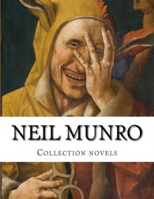 Neil Munro Collection novels - Neil Munro
