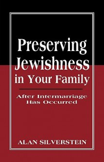Preserving Jewishness in Your Family: After Intermarriage Has Occurred - Alan Silverstein