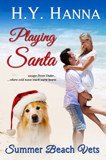 Playing Santa (Summer Beach Vets Christmas Romance) ~ Escape Down Under - H.Y. Hanna