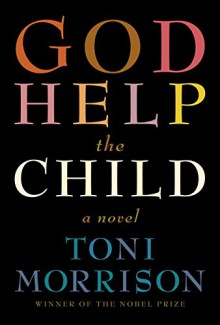 God Help the Child: A novel - Toni Morrison