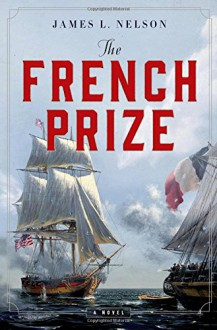 The French Prize: A Novel - James L. Nelson