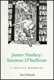 James Starkey/Seumas O'sullivan: A Critical Biography - Jane Russell