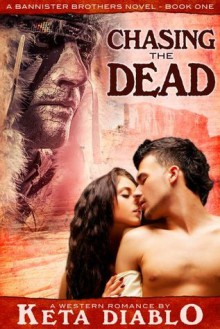 Chasing the Dead (Bannister Brothers Novel) - Keta Diablo