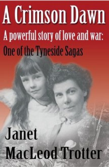 A CRIMSON DAWN: A Powerful story of Love and War (The Tyneside Sagas) - Janet MacLeod Trotter