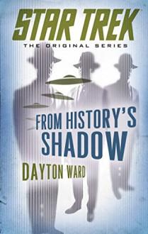 Star Trek: The Original Series: From History's Shadow - Dayton Ward