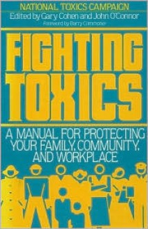 Fighting Toxics: A Manual for Protecting your Family, Community, and Workplace - Gary Cohen, Gary Cohen, John O'Connor