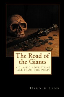 The Road of the Giants: A Classic Adventure Tale from the Pulps - Harold Lamb