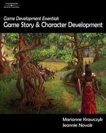 Game Development Essentials: Game Story & Character Development - Marianne Krawczyk, Jeannie Novak