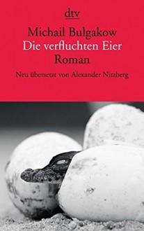 Die verfluchten Eier - Michail Bulgakow,Alexander Nitzberg