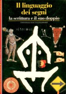 Il linguaggio dei segni: La scrittura e il suo doppio - Georges Jean