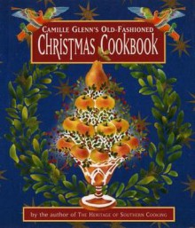 Camille Glenn's Old-Fashioned Christmas Cookbook - Camille Glenn