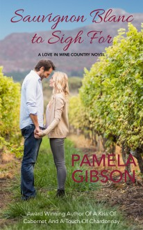 Sauvignon Blanc to Sigh For (Love in Wine Country, #4) - Pamela Gibson
