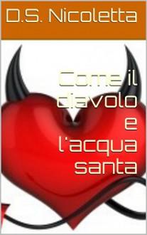 Come il diavolo e l'acqua santa - Nicoletta Costa