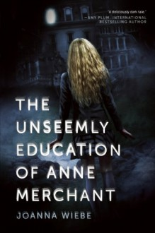 Unseemly Education of Anne Merchant (V Trilogy) - Joanna Wiebe