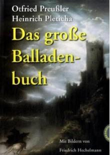 Das große Balladenbuch - Otfried Preußler, Friedrich Hechelmann, Heinrich Pleticha