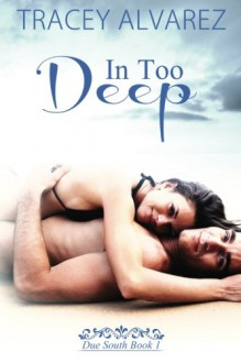 In Too Deep (Due South: A Sexy Contemporary Romance) (Volume 1) - Tracey Alvarez