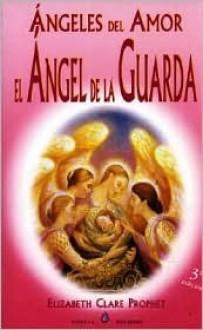 Angeles del Amor, Angel de La Guarda - Elizabeth Clare Prophet