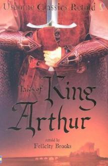 Tales of King Arthur (Usborne Classics Retold) - Rodney Matthews, Felicity Brooks, Anna Claybourne