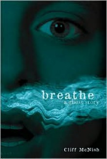 Breathe: A Ghost Story - Cliff McNish