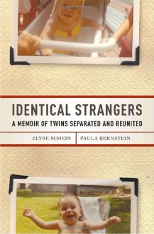 Identical Strangers: A Memoir of Twins Separated and Reunited - Elyse Schein,Paula Bernstein