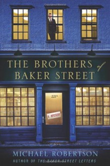 The Brothers of Baker Street: A Mystery - Michael Robertson