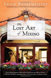 The Lost Art of Mixing - Erica Bauermeister