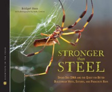 Stronger Than Steel: Spider Silk DNA and the Quest for Better Bulletproof Vests, Sutures, and Parachute Rope - Bridget Heos, Andy Comins