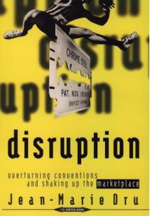 Disruption: Overturning Conventions and Shaking Up the Marketplace - Jean-Marie Dru