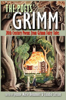 The Poets' Grimm: 20th Century Poems from Grimm Fairy Tales - Jeanne Marie Beaumont, Debora Greger