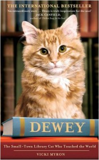 Dewey: The Small-Town Library Cat Who Touched the World - Vicki Myron