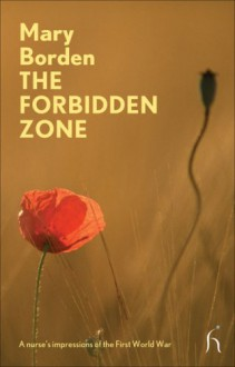 The Forbidden Zone: A Nurse's Impressions of the First World War - Mary Borden,Hazel Hutchison