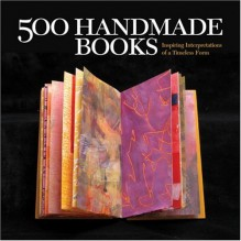500 Handmade Books: Inspiring Interpretations of a Timeless Form - Suzanne J.E. Tourtillott, Lark Books