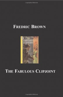 The Fabulous Clipjoint and Other Works - Fredric Brown
