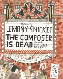 The Composer Is Dead - Lemony Snicket,Carson Ellis,Nathaniel Stookey