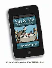 Siri & Me: A Modern Love Story - David Milgrim