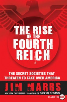 The Rise of the Fourth Reich LP: The Secret Societies That Threaten to Take Over America - Jim Marrs