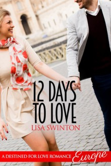 12 Days to Love (A Destined for Love Romance) - Lisa Swinton