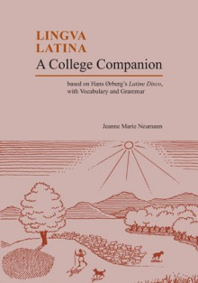 A College Companion: Based on Hans Oerberg's Latine Disco, with Vocabulary and Grammar - Jeanne Marie Neumann, Hans H. Orberg