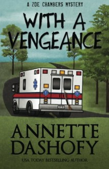 With A Vengeance (A Zoe Chambers Mystery) (Volume 4) - Annette Dashofy