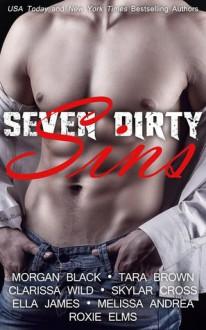 Seven Dirty Sins - Morgan Black, Clarissa Wild, Ella James, Roxie Elms, Skylar Cross, Melissa Andrea, Tara Brown