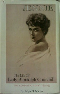 Jennie: The Life of Lady Randolph Churchill: Vol 1: The Romantic Years 1854-95 - Ralph G. Martin