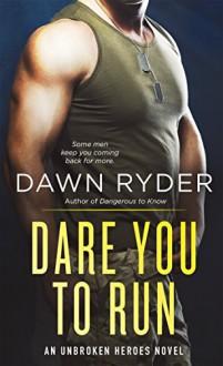 Dare You to Run: An Unbroken Heroes Novel - Dawn Ryder