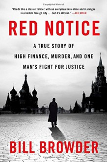 Red Notice: A True Story of High Finance, Murder, and One Man's Fight for Justice - Robert J. Browning