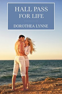 Hall Pass for Life - Dorothea Lynne