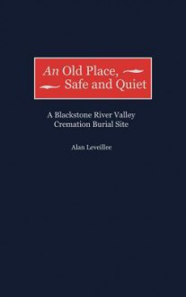 An Old Place, Safe and Quiet: A Blackstone River Valley Cremation Burial Site - Alan Leveillee