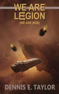 We Are Legion (We Are Bob) (Bobiverse) (Volume 1) - Dennis E. Taylor