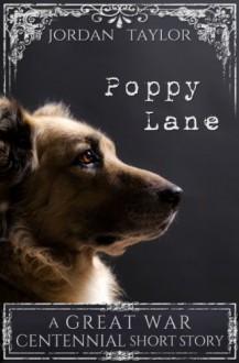 Poppy Lane (short story) (Great War Centennial) - Jordan Taylor