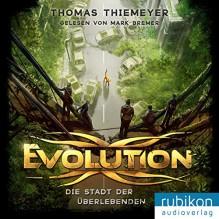 Evolution: Die Stadt der Überlebenden - Rubikon Audioverlag,Mark Bremer,Thomas Thiemeyer