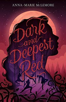 Dark and Deepest Red - Anna-Marie McLemore