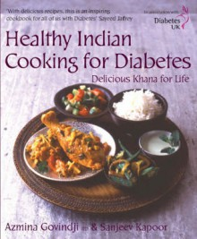 Healthy Indian Cooking for Diabetes: Delicious Khana for Life: In Association with Diabetes UK - Azmina Govindji, Sanjeev Kapoor